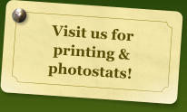 Visit us for printing & photostats!